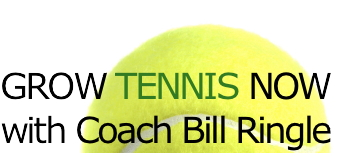 Grow Tennis Now with Coach Bill Ringle